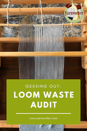 Geeking Out: Doing a Loom Waste Audit - Yarnworker - Know