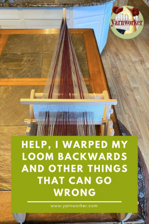 I warped my loom backwards and other things that can go wrong